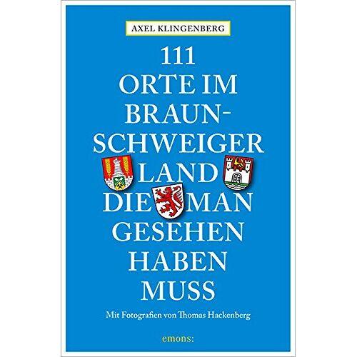 Axel Klingenberg - 111 Orte im Braunschweiger Land, die man gesehen haben muss - Preis vom 08.05.2021 04:52:27 h
