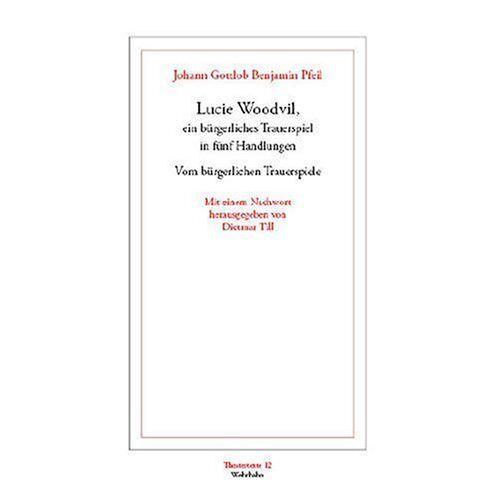 Pfeil, Johann G - Lucie Woodvil, ein bürgerliches Trauerspiel (1756). Vom bürgerlichen Trauerspiele (1755) - Preis vom 24.02.2021 06:00:20 h