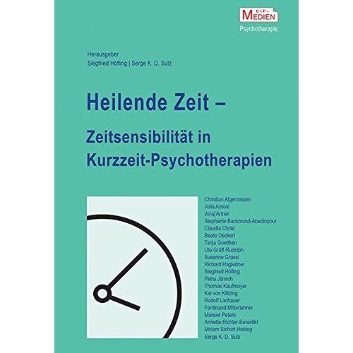 Sulz, Serge K. D. - Heilende Zeit – Zeitsensibilität in Kurzzeit-Psychotherapien - Preis vom 25.02.2021 06:08:03 h