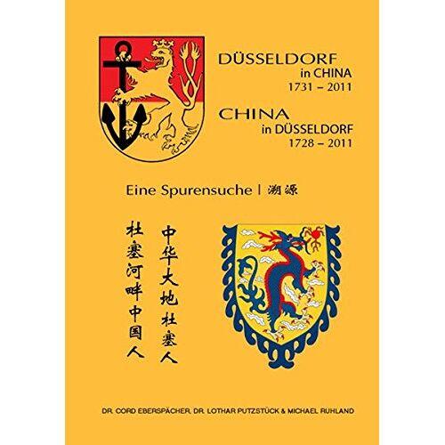 Dr. Cord Eberspächer - Düsseldorf in China - China in Düsseldorf 1728-2011 - Preis vom 07.04.2020 04:55:49 h
