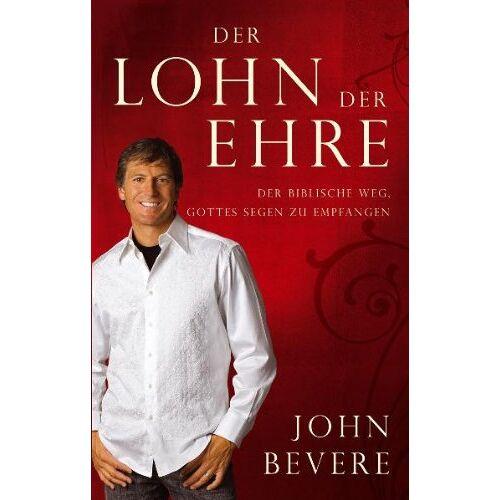 John Bevere - Bevere, J: Lohn der Ehre - Preis vom 20.10.2020 04:55:35 h