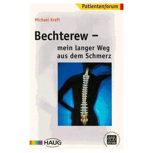 Michael Kraft - Bechterew. Mein langer Weg aus dem Schmerz - Preis vom 05.09.2020 04:49:05 h