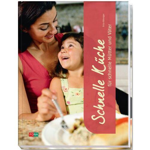 Erica Bänziger - Schnelle Küche für schnelle Mütter & Väter - Preis vom 16.05.2021 04:43:40 h