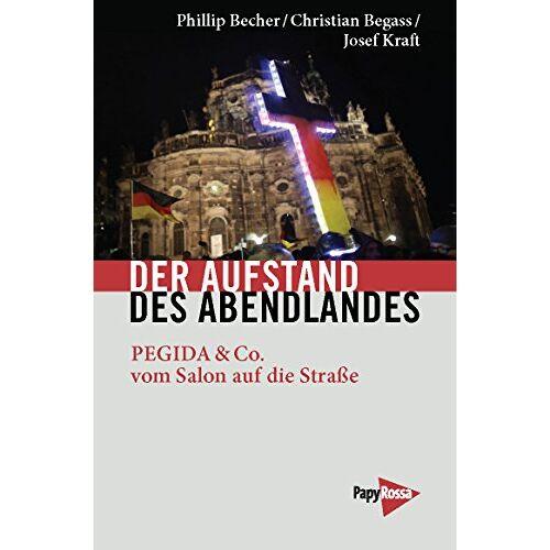 Phillip Becher - Der Aufstand des Abendlandes: AfD, PEGIDA & Co.: Vom Salon auf die Straße - Preis vom 23.02.2021 06:05:19 h