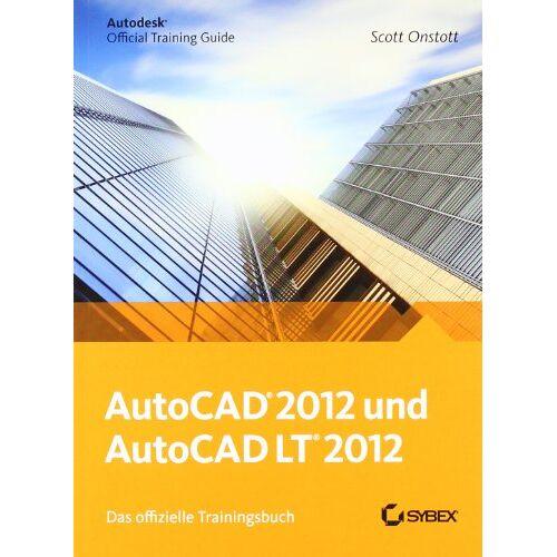 Scott Onstott - AutoCAD und AutoCAD LT 2012. Das offizielle Trainingsbuch - Preis vom 16.05.2021 04:43:40 h