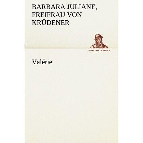 Krüdener, Barbara Juliane, Freifrau von - Valérie (TREDITION CLASSICS) - Preis vom 18.10.2020 04:52:00 h