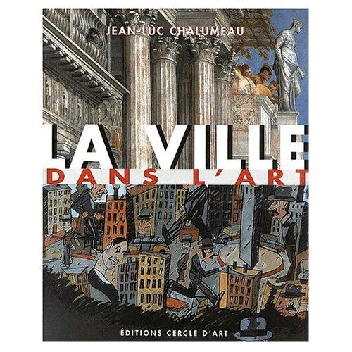 Jean-Luc Chalumeau - La ville dans l'art - Preis vom 20.10.2020 04:55:35 h
