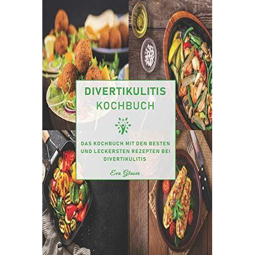 Eva Gläser - Divertikulitis Kochbuch: Das Kochbuch mit den besten und leckersten Rezepten bei Divertikulitis - Preis vom 07.05.2021 04:52:30 h