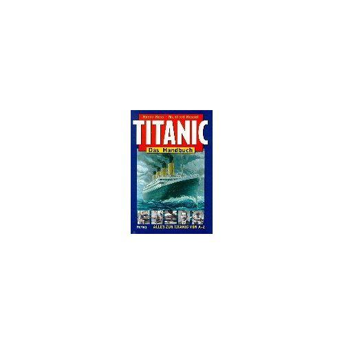 Harro Hess - Titanic. Das Handbuch: Alles zur Titanic von A - Z - Preis vom 14.04.2021 04:53:30 h