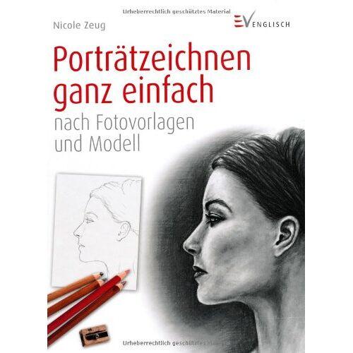 Nicole Zeug - Porträtzeichnen ganz einfach: nach Fotovorlagen und Modell - Preis vom 14.06.2019 04:47:58 h