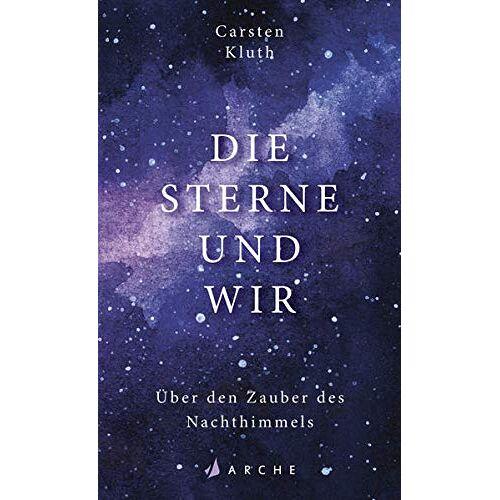 Carsten Kluth - Die Sterne und wir: Über den Zauber des Nachthimmels - Preis vom 18.04.2021 04:52:10 h
