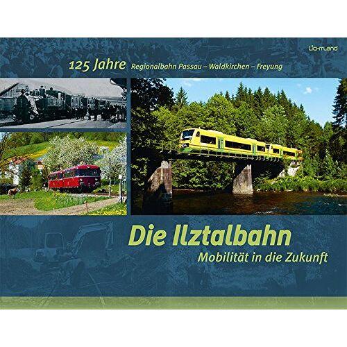Karl-Heinz Paulus - Die Ilztalbahn - Mobilität in die Zukunft: 125 Jahre Regionalbahn Passau - Waldkirchen - Freyung - Preis vom 27.02.2021 06:04:24 h