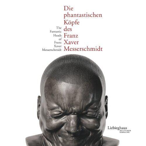 Messerschmidt, Franz X. - Die phantastischen Köpfe des Franz Xaver Messerschmidt /The fantastic Heads of Franz Xaver Messerschmidt - Preis vom 21.10.2020 04:49:09 h