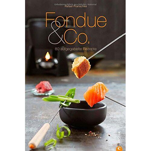Rafael Pranschke - Fondue Rezepte für Genießer! Fondue & Co. aus diesem Kochbuch machen jede Party zum Hit: 80 aufgegabelte Rezepte für Käsefondue, Fleischfondue, Schokoladenfondue und mehr lassen keine Wünsche offen. - Preis vom 24.02.2021 06:00:20 h