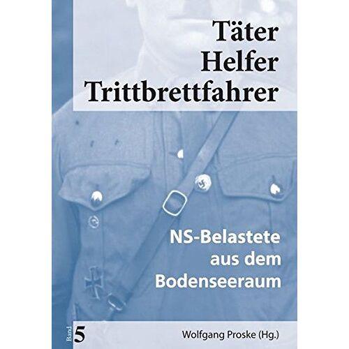 Wolfgang Proske - Täter Helfer Trittbrettfahrer, Band 5: NS-Belastete aus dem Bodenseeraum (Täter Helfer Trittbrettfahrer / NS-Belastete aus dem östlichen Württemberg) - Preis vom 09.05.2021 04:52:39 h