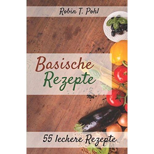Robin Pohl - Basische Rezepte 55 leckere Rezepte: Lernen Sie in kürzester Zeit basisch kochen! (Entgiften, Säure Basen Kochbuch, Basisches Kochbuch, basen fasten, Basische Ernährung) - Preis vom 16.04.2021 04:54:32 h