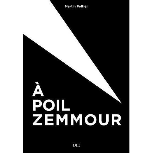 Martin Peltier - A poil Zemmour ! - Preis vom 09.04.2021 04:50:04 h