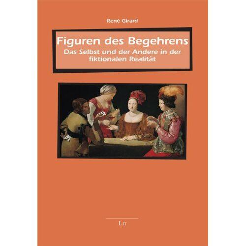René Girard - Figuren des Begehrens: Das Selbst und der Andere in der fiktionalen Realität - Preis vom 20.10.2020 04:55:35 h
