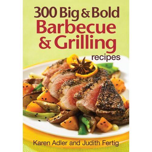 Karen Adler - 300 Big & Bold Barbecue & Grilling Recipes - Preis vom 06.09.2020 04:54:28 h