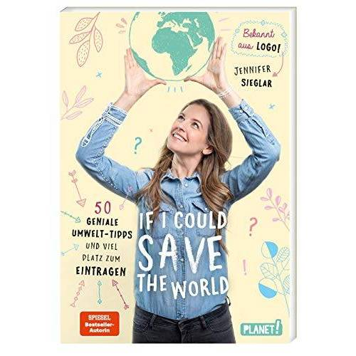 Jennifer Sieglar - If I could save the world: 50 geniale Umwelt-Tipps und viel Platz zum Eintragen - Preis vom 16.01.2021 06:04:45 h
