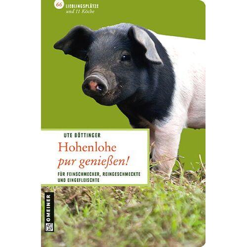 Ute Böttinger - Hohenlohe pur genießen!: 66 Lieblingsplätze und 11 Köche - Preis vom 26.01.2020 05:58:29 h