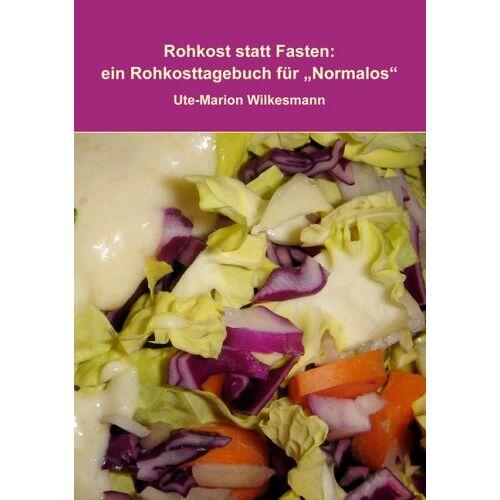 Ute-Marion Wilkesmann - Rohkost statt Fasten: Ein Rohkosttagebuch für Normalos - Preis vom 16.04.2021 04:54:32 h