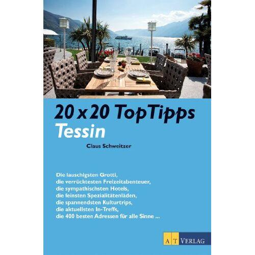 Claus Schweitzer - 20 x 20 TopTipps Tessin - Preis vom 19.10.2020 04:51:53 h