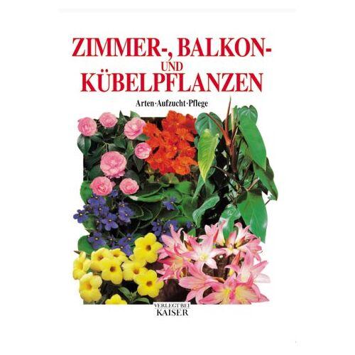 Klaus Kugi - Zimmer-, Balkon- und Kübelpflanzen. Arten - Aufzucht - Pflege - Preis vom 12.05.2021 04:50:50 h