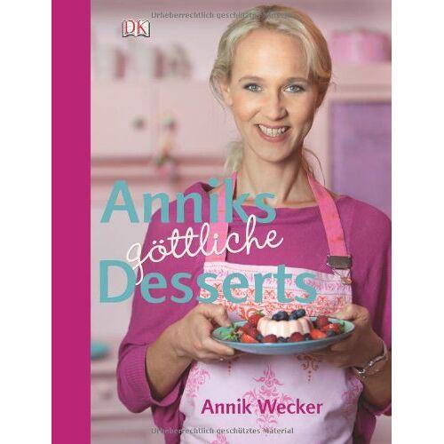 Annik Wecker - Anniks göttliche Desserts - Preis vom 12.04.2021 04:50:28 h
