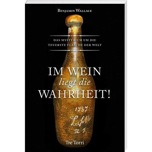 Benjamin Wallace - Im Wein liegt die Wahrheit! Das Mysterium um die teuerste Flasche der Welt - Preis vom 16.04.2021 04:54:32 h