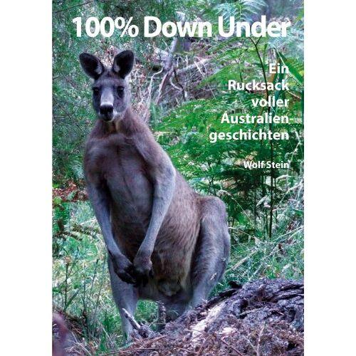 - 100% Down Under: Ein Rucksack voller Australiengeschichten - Preis vom 05.09.2020 04:49:05 h