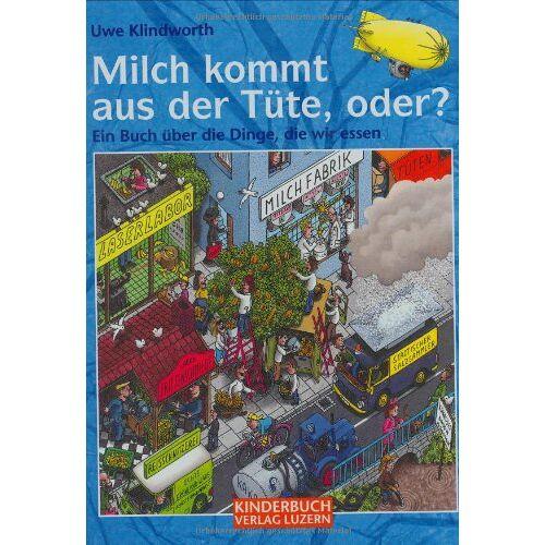 Uwe Klindworth - Milch kommt aus der Tüte, oder? Ein Buch über die Dinge, die wir essen - Preis vom 09.05.2021 04:52:39 h