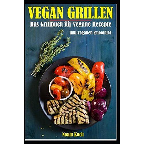 Noam Koch - Vegan Grillen: Das Grillbuch mit veganen Rezepten inkl. veganen Smoothies - Preis vom 24.02.2021 06:00:20 h