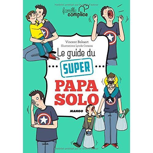 Vincent Bekaert - Le guide du super papa solo - Preis vom 28.02.2021 06:03:40 h