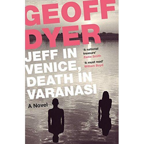 Geoff Dyer - Jeff in Venice, Death in Varanasi - Preis vom 20.10.2020 04:55:35 h