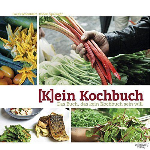 Lucas Rosenblatt - (K)ein Kochbuch: Das Buch, das kein Kochbuch sein will - Preis vom 14.01.2021 05:56:14 h