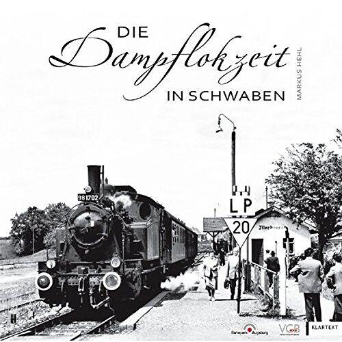 Markus Hehl - Die Dampflokzeit in Schwaben: Eisenbahn-Nostalgie zwischen Donau-Ries und Bodensee - Preis vom 03.03.2021 05:50:10 h