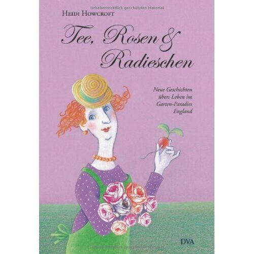 Heidi Howcroft - Tee, Rosen & Radieschen: Neue Geschichten übers Leben im Garten-Paradies England - Preis vom 06.09.2020 04:54:28 h