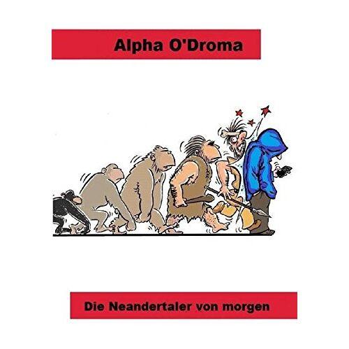 Alpha O'Droma - Die Neandertaler von morgen - Preis vom 06.05.2021 04:54:26 h