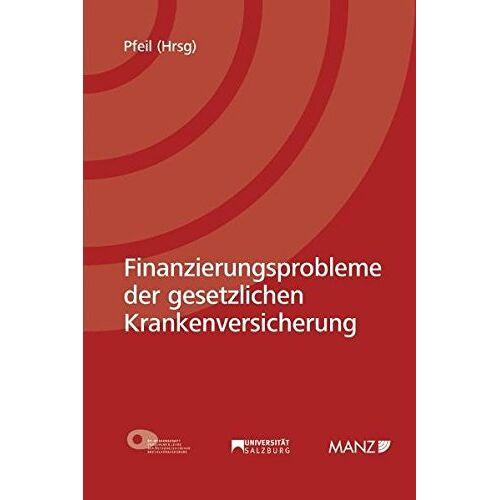 Pfeil, Walter J. - Finanzierungsprobleme der gesetzlichen Krankenversicherung - Preis vom 14.04.2021 04:53:30 h