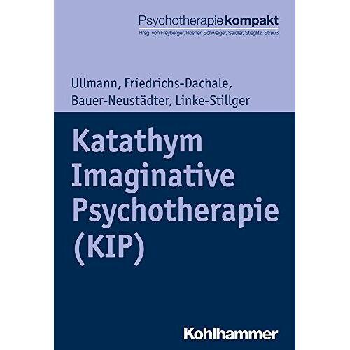 Harald Ullmann - Katathym Imaginative Psychotherapie (KIP) (Psychotherapie kompakt) - Preis vom 11.05.2021 04:49:30 h