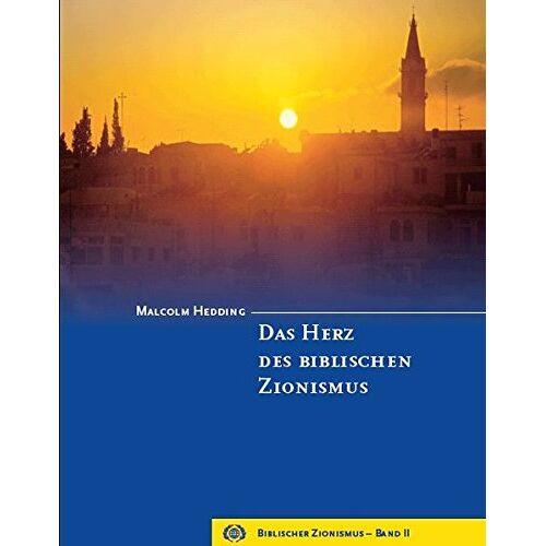 Malcolm Hedding - Das Herz des biblischen Zionismus: Biblischer Zionismus - Band II - Preis vom 04.05.2021 04:55:49 h