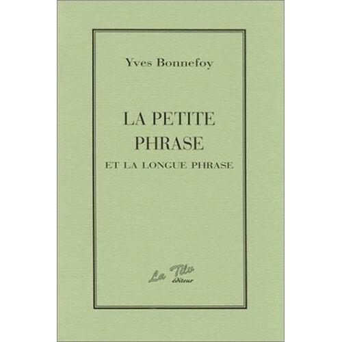 Yves Bonnefoy - La petite phrase et la longue phrase - Preis vom 31.03.2020 04:56:10 h