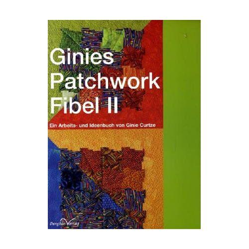Ginie Curtze - Ginies Patchwork Fibel II: Ein Arbeits- und Ideenbuch - Preis vom 18.10.2020 04:52:00 h