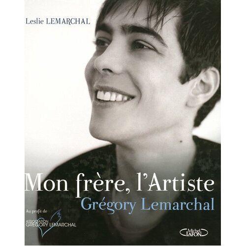 Leslie Lemarchal - Mon frère, l'Artiste : Grégory Lemarchal - Preis vom 27.02.2021 06:04:24 h