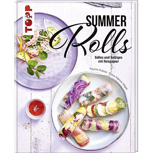 Pauline Dubois - Summer Rolls: Süßes und Salziges mit Reispapier - Preis vom 07.04.2021 04:49:18 h