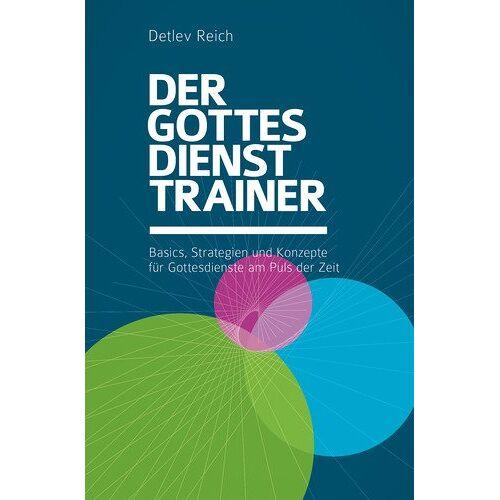 Detlev Reich - Der Gottesdienst-Trainer: Basics, Strategien und Konzepte für Gottesdienste am Puls der Zeit - Preis vom 22.02.2021 05:57:04 h