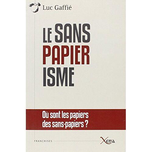 Luc Gaffié - Le Sanspapiérisme : Où sont les papiers des sans-papiers ? Anatomie d'une manipulation - Preis vom 06.09.2020 04:54:28 h