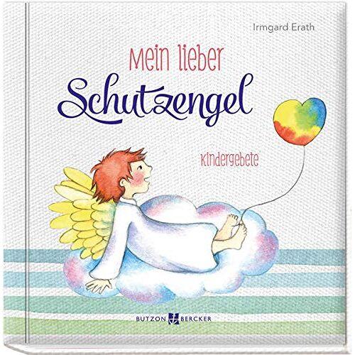 Irmgard Erath - Mein lieber Schutzengel: Kindergebete - Preis vom 11.04.2021 04:47:53 h
