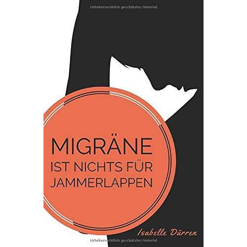 Isabelle Dürren - Migräne ist nichts für Jammerlappen - Preis vom 27.01.2021 06:07:18 h